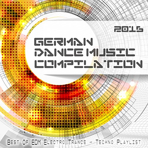 German Dance Music Compilation 2016 - Best of EDM, Electro, Trance & Techno Playlist