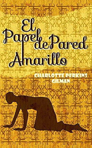 El Papel de Pared Amarillo: The Yellow Wallpaper