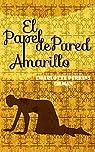 El Papel de Pared Amarillo: The Yellow Wallpaper par Perkins Gilman