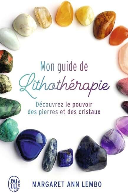 Mon guide de lithothérapie : Découvrez le pouvoir des pierres et des cristaux