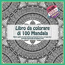 Libro da colorare di 100 Mandala - Rallenta e goditi la vita. Non è soltanto lo spettacolo che ti perdi se vai troppo veloce - perdi anche il senso di dove stai andando e perché. (Italian Edition)