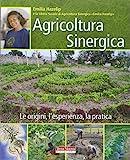 Agricoltura sinergica. Le origini, l'esperienza, la pratica