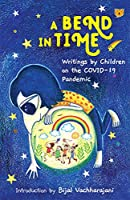 A Bend in Time : Writings by Children on the COVID 19 Pandemic