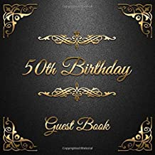 50th Birthday Guest Book: Message Logbook and Guest Book for 50th Birthday Party - 100 Pages for Guests to leave their Comments & Wishes - Golden Ornaments on Black Background