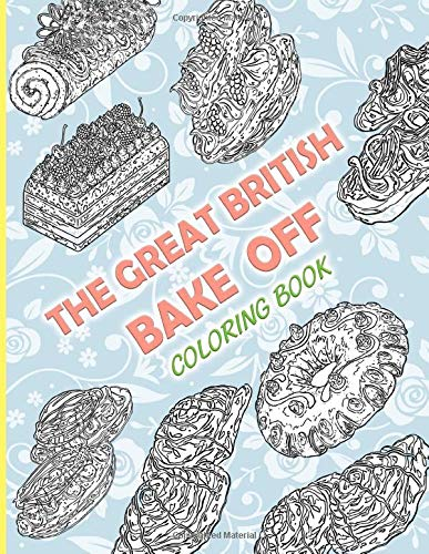 The Great British Bake Off Coloring Book: The Great British Bake Off Coloring Books For Adults And Kids, With Exclusive Images