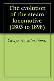 The evolution of the steam locomotive (1803 to 1898)