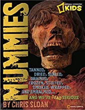 Mummies: Dried, Tanned, Sealed, Drained, Frozen, Embalmed, Stuffed, Wrapped, and Smoked...and We're Dead Serious (National Geographic Kids)