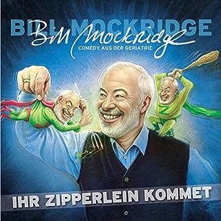 Ihr Zipperlein kommet                   Autor:                                                                                                                                 Bill Mockridge                               Sprecher:                                                                                                                                 Bill Mockridge                      Spieldauer: 1 Std. und 8 Min.     2 Bewertungen     Gesamt 4,5