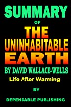 Summary of The Uninhabitable Earth by David Wallace-Wells: Life After Warming