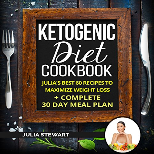 Ketogenic Diet Cookbook: Julia's Best 60 Recipes to Maximize Weight Loss + 30 Day Meal Plan audiobook cover art