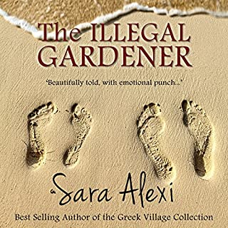 The Illegal Gardener     The Greek Village Series, Volume 1              By:                                                                                                                                 Sara Alexi                               Narrated by:                                                                                                                                 Suzanne Heathcote                      Length: 8 hrs and 3 mins     214 ratings     Overall 4.1