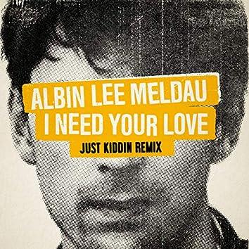 I Need Your Love (Just Kiddin Remix)