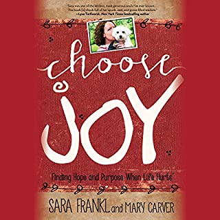 Choose Joy     Finding Hope and Purpose When Life Hurts              By:                                                                                                                                 Sara Frankl,                                                                                        Mary Carver                               Narrated by:                                                                                                                                 Mary Carver,                                                                                        Ann Marie Gideon,                                                                                        Tara Ochs,                   and others                 Length: 5 hrs and 41 mins     14 ratings     Overall 4.9