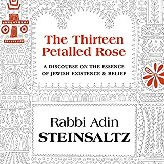 The Thirteen Petalled Rose     A Discourse on the Essence of Jewish Existence and Belief              By:                                                                                                                                 Adin Steinsaltz                               Narrated by:                                                                                                                                 Arnold Epstein                      Length: 6 hrs and 18 mins     22 ratings     Overall 4.4