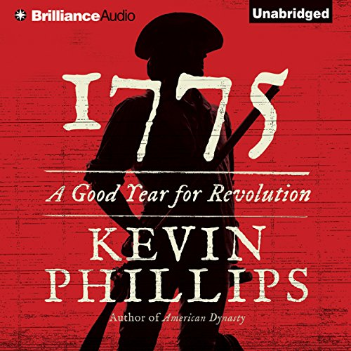 1775     A Good Year for Revolution              By:                                                                                                                                 Kevin Phillips                               Narrated by:                                                                                                                                 Arthur Morey                      Length: 25 hrs and 40 mins     43 ratings     Overall 3.8