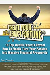 Create Your Legacy Fortune: 18 Top Wealth Experts Reveal How To Finally Turn Your Passion Into Massive (English Edition) Formato Kindle