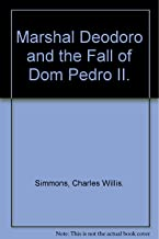 Marshal Deodoro and the Fall of Dom Pedro II.
