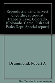 Reproduction and harvest of cutthroat trout at Trappers Lake, Colorado, (Colorado. Game, Fish and Parks Dept. Special report)