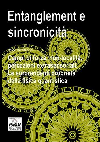 Entanglement e sincronicità. Campi di forza, non-località, percezioni extrasensoriali. Le sorprendenti proprietà della fisica quantistica. (Italian Edition)