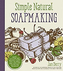 Simple & Natural Soapmaking: Create 100% Pure and Beautiful Soaps with The Nerdy Farm Wife�s Easy Recipes and Techniques
