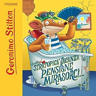 Quella stratopica vacanza alla pensione Mirasorci...                   Di:                                                                                                                                 Geronimo Stilton                               Letto da:                                                                                                                                 Geronimo Stilton                      Durata:  19 min     50 recensioni     Totali 4,6