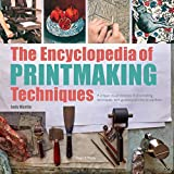 The Encyclopedia of Printmaking Techniques: A unique visual directory of printmaking techniques, with guidance on how to use them (New edition)