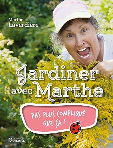 Jardiner avec Marthe: Pas plus compliqué que ça!