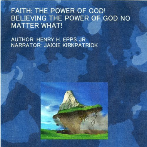 Faith: The Power of God!     Believing the Power of God No Matter What!              By:                                                                                                                                 Henry Harrison Epps Jr                               Narrated by:                                                                                                                                 Jaicie Kirkpatrick                      Length: 3 hrs and 42 mins     Not rated yet     Overall 0.0