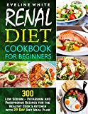 Renal Diet Cookbook for Beginners: 300 Low Sodium – Potassium and...