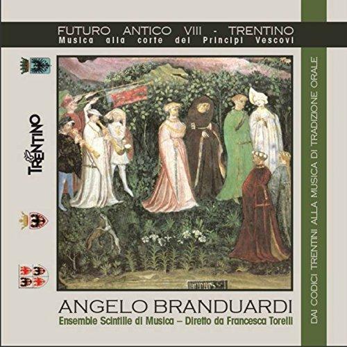 Futuro Antico VIII: Trentino (Feat. Ensemble Scintille Di Musica, Francesca Torelli) [Musica Alla Corte Dei Principi Vescovi, Dai Codici Trentini Alla Musica Di Tradizione Orale]