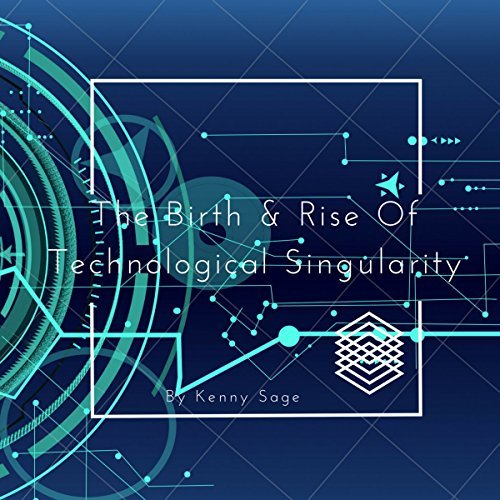 The Birth & Rise of Technological Singularity audiobook cover art