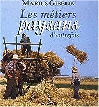 Les métiers paysans d'autrefois par Marius Gibelin