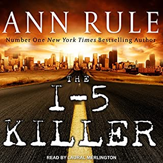 The I-5 Killer                   By:                                                                                                                                 Ann Rule,                                                                                        Andy Stack                               Narrated by:                                                                                                                                 Laural Merlington                      Length: 10 hrs and 3 mins     692 ratings     Overall 4.4