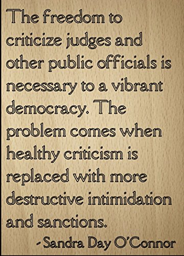 Mundus Souvenirs The Freedom to Criticize Judges and. Quote by Sandra Day O'Connor, Laser Engraved on Wooden Plaque - Size: 8'x10'