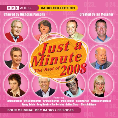 Just a Minute     The Best of 2008              By:                                                                                                                                 BBC Audiobooks                               Narrated by:                                                                                                                                 Nicholas Parsons,                                                                                        Paul Merton,                                                                                        Clement Freud                      Length: 1 hr and 51 mins     22 ratings     Overall 4.6