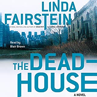The Deadhouse                   By:                                                                                                                                 Linda Fairstein                               Narrated by:                                                                                                                                 Melissa Hughes                      Length: 12 hrs and 59 mins     179 ratings     Overall 4.0