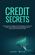 Credit Secrets: Master best strategies and techniques to improve credit score and learn most efficient way to get access t...