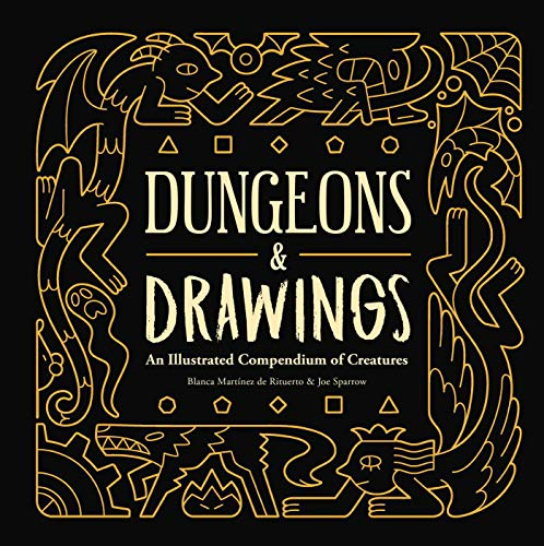 Dungeons and Drawings: An Illustrated Compendium of Creatures: An Illustrated Compendium of Creatures