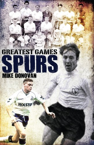 Spurs' Greatest Games: Tottenham Hotspur's Fifty Finest Matches (English Edition)