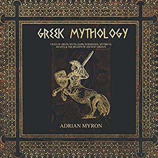 Greek Mythology: Tales of Greek Myth, Gods, Goddesses, Mythical Beasts & the Beliefs of Ancient Greece                   Written by:                                                                                                                                 Adrian Myron                               Narrated by:                                                                                                                                 Matt Buzonas                      Length: 1 hr and 34 mins     Not rated yet     Overall 0.0