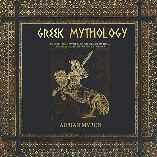Greek Mythology: Tales of Greek Myth, Gods, Goddesses, Mythical Beasts & the Beliefs of Ancient Greece cover art
