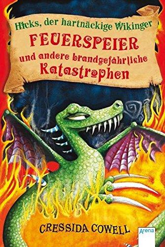 Feuerspeier und andere brandgefährliche Katastrophen: Drachenzähmen leicht gemacht (5) (Hicks, der hartnäckige Wikinger, Band 5)