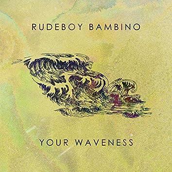 Your Waveness
