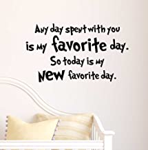 Any day spent with you is my favorite day so today is my new favorite day. cute Nursery Wall Vinyl Decal Quote Art Saying Sticker stencil decor