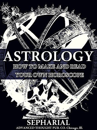 Astrology: How to Make and Read Your Own Horoscope (English Edition)