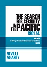 The Search for Security in the Pacific 1901-1914: A History of Australian Defence and Foreign Policy 1901-23: Volume 1