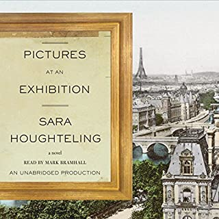 Pictures at an Exhibition                   Written by:                                                                                                                                 Sara Houghteling                               Narrated by:                                                                                                                                 Mark Bramhall                      Length: 8 hrs and 48 mins     1 rating     Overall 5.0