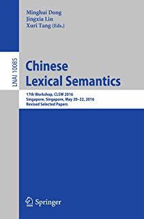 Chinese Lexical Semantics: 17th Workshop, CLSW 2016, Singapore, Singapore, May 20–22, 2016, Revised Selected Papers (Lecture Notes in Computer Science Book 10085) (English Edition)