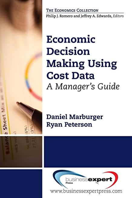 Economic Decision Making Using Cost Data: A Manager's Guide