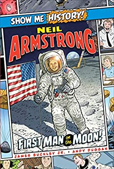 Neil Armstrong: First Man on the Moon! (Show Me History!) by [James Buckley, Andy Duggan]